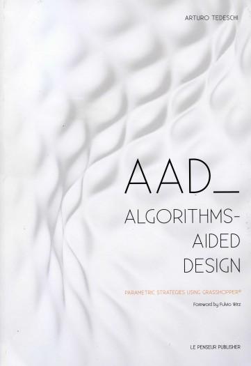 AAD Algorithms-Aided Design/Arturo Tedeschi,2014.
