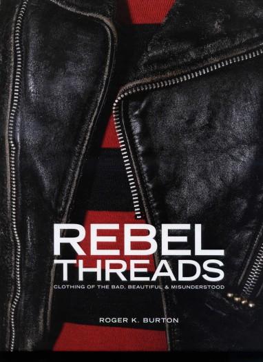Rebel Threads: Clothing of the bad, beautiful & misunderstood/ Roger K. Burton, 2017.