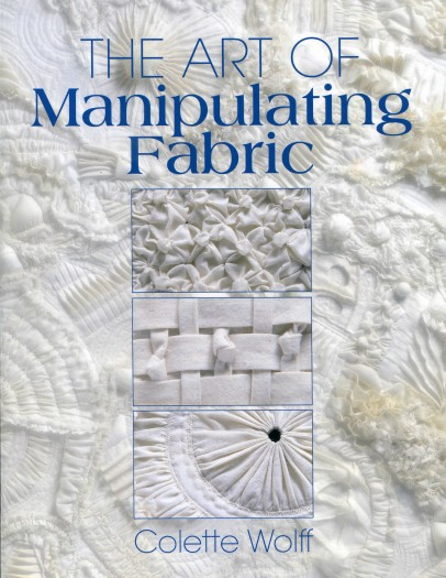 The art of manipulating fabric/ Collette Wolff.  Krause, 1996.